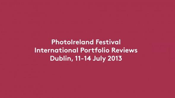Portfolio 13 - International Portfolio Reviews - 11/14 July - PhotoIreland Festival 2013