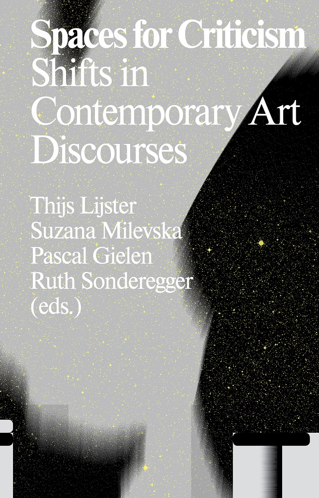Spaces For Criticism - Shifts In Contemporary Art Discourses
