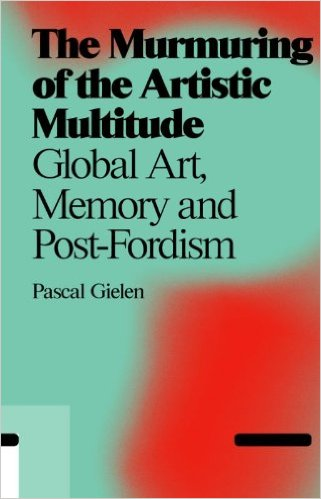 The Murmuring Of The Artistic Multitude: Global Art, Politics And Post-fordism