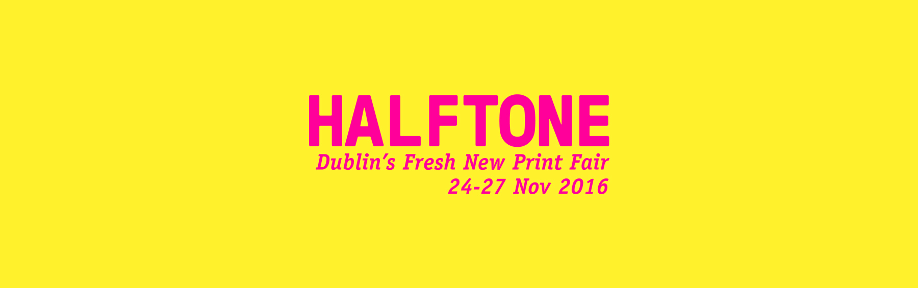 HALFTONE Dublin's Fresh New Print Fair takes place on 24-27 Nov 2016.
